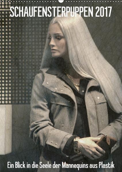 SCHAUFENSTERPUPPEN 2017 - Ein Blick in die Seele der Mannequins aus Plastik (Wandkalender 2017 DIN A2 hoch) - Coverbild