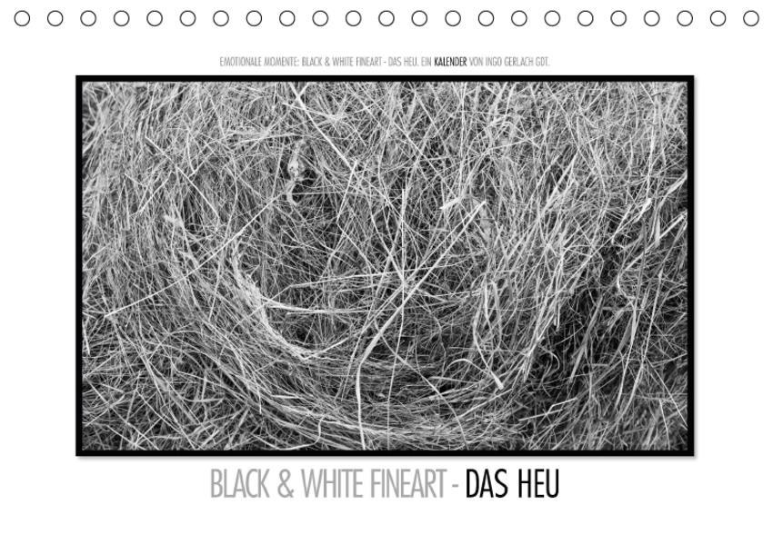 Emotionale Momente: Black & White Fineart - das Heu. / AT-Version (Tischkalender 2017 DIN A5 quer) - Coverbild
