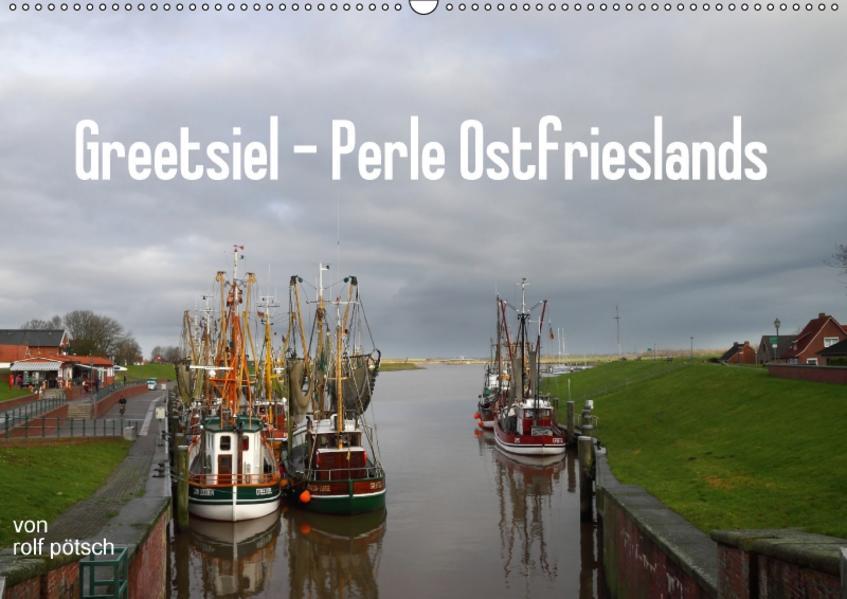 Greetsiel - Perle Ostfrieslands / CH-Version (Wandkalender 2017 DIN A2 quer) - Coverbild