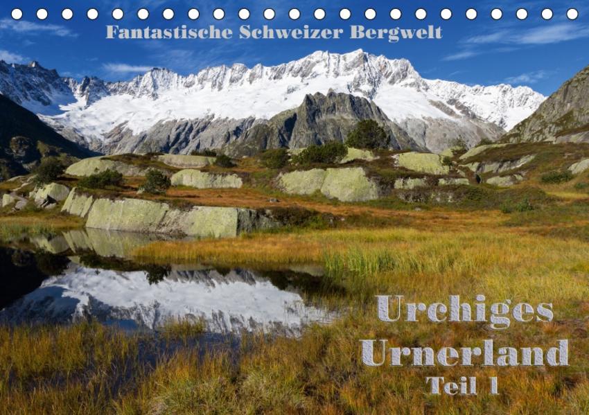 Fantastische Schweizer Bergwelt - Urchiges Urnerland - Teil 1 (Tischkalender 2017 DIN A5 quer) - Coverbild