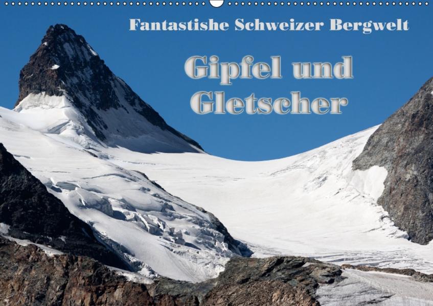 Fantastische Schweizer Bergwelt - Gipfel und Gletscher (Wandkalender 2017 DIN A2 quer) - Coverbild