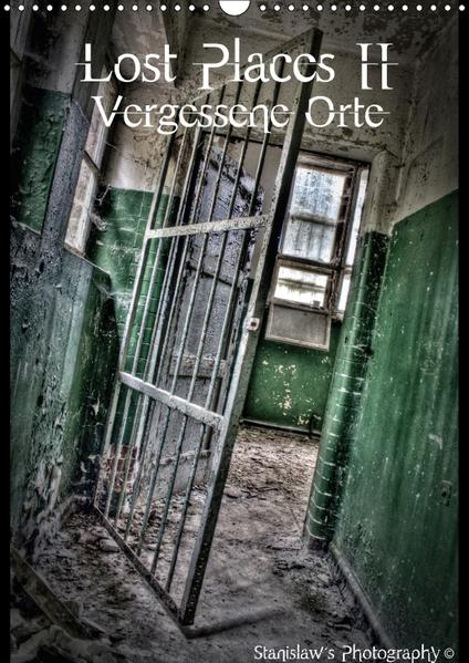 Lost Places II, Vergessene Orte / CH Version (Wandkalender 2017 DIN A3 hoch) - Coverbild
