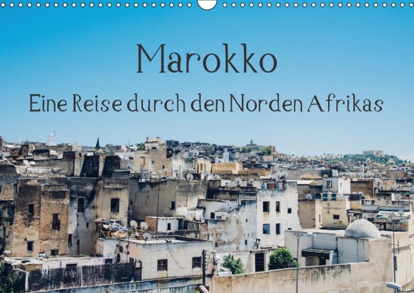 Marokko - Eine Reise durch den Norden Afrikas (Wandkalender 2017 DIN A3 quer) - Coverbild