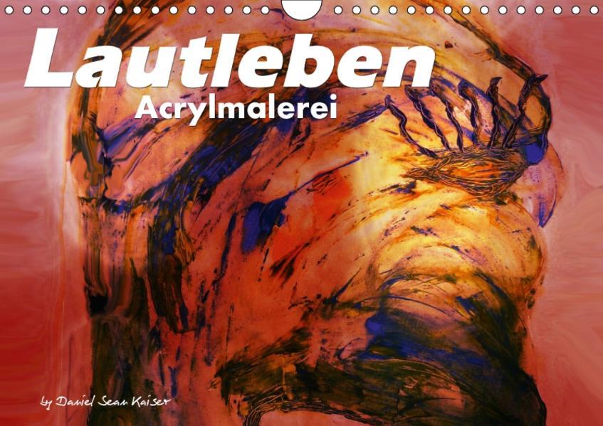 Lautleben / Acrylmalerei / CH-Version (Wandkalender 2017 DIN A4 quer) - Coverbild