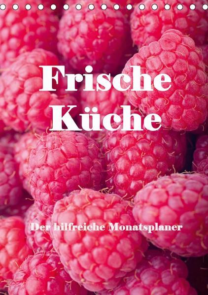 Frische Küche - Der hilfreiche Monatsplaner / Planer (Tischkalender 2017 DIN A5 hoch) - Coverbild