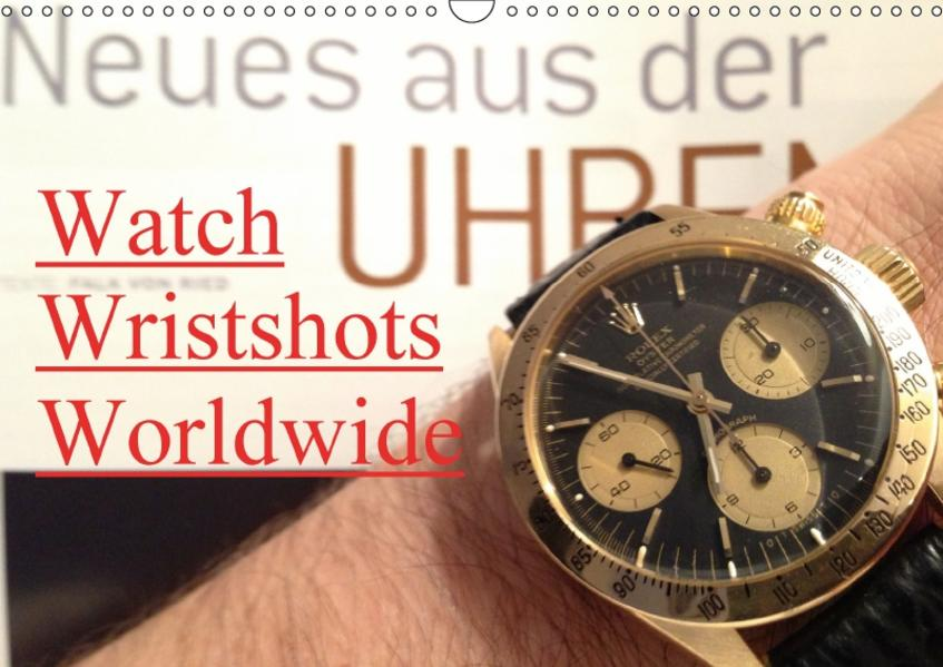 Watch Wristshots Worldwide (Wandkalender 2017 DIN A3 quer) - Coverbild