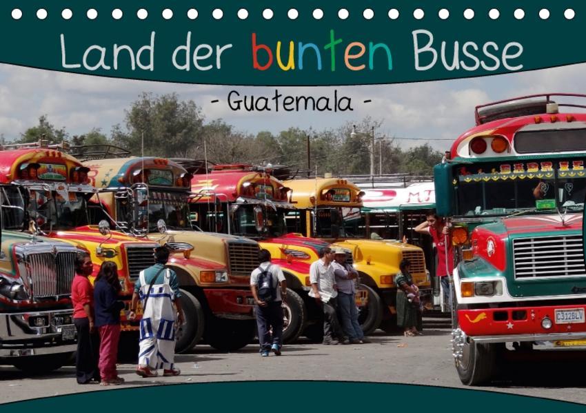Land der bunten Busse - Guatemala (Tischkalender 2017 DIN A5 quer) - Coverbild