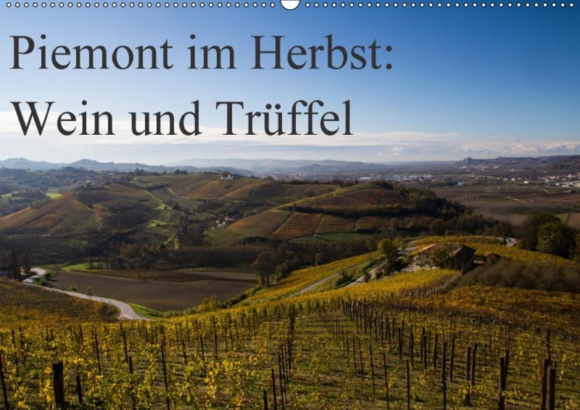 Piemont im Herbst: Wein und Trüffel (Wandkalender 2017 DIN A2 quer) - Coverbild