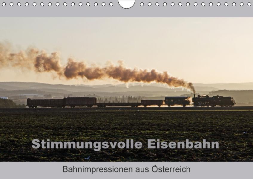 Stimmungsvolle Eisenbahn – Bahnimpressionen aus Österreich (Wandkalender 2017 DIN A4 quer) - Coverbild