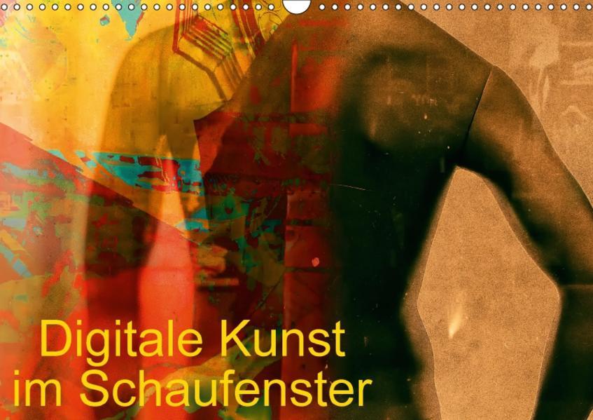 Digitale Kunst im Schaufenster (Wandkalender 2017 DIN A3 quer) - Coverbild