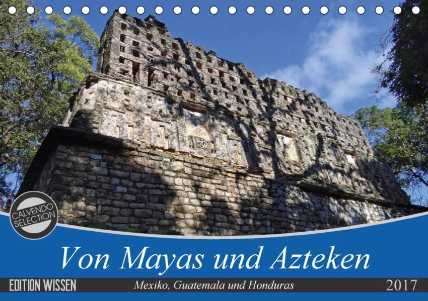 Von Mayas und Azteken - Mexiko, Guatemala und Honduras (Tischkalender 2017 DIN A5 quer) - Coverbild