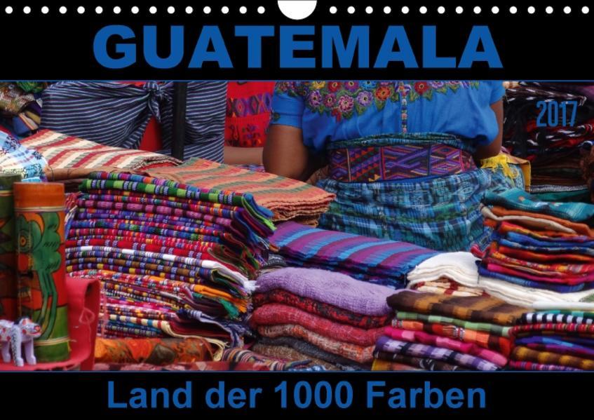 Guatemala - Land der 1000 Farben (Wandkalender 2017 DIN A4 quer) - Coverbild