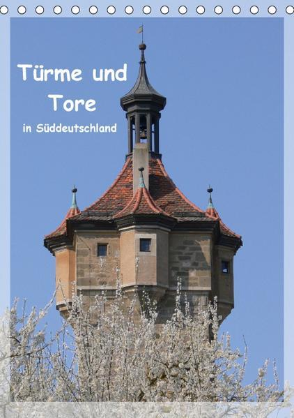 Türme und Tore in Süddeutschland (Tischkalender 2017 DIN A5 hoch) - Coverbild