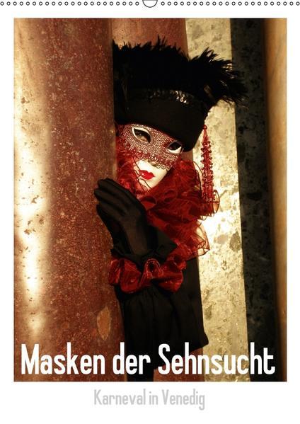 Masken der Sehnsucht - Karneval in Venedig (Wandkalender 2017 DIN A2 hoch) - Coverbild