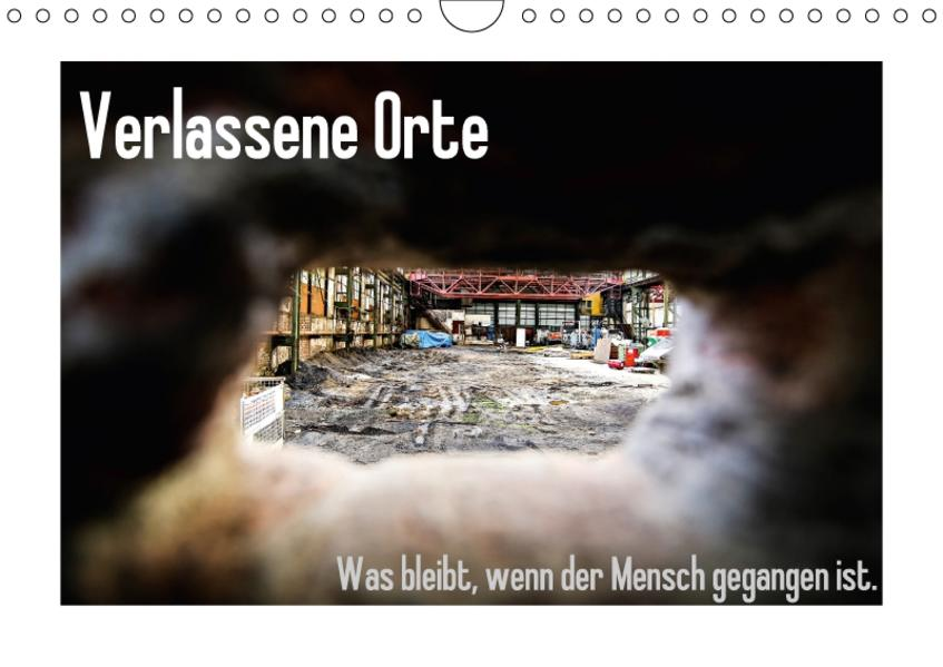 Verlassene Orte - Was bleibt, wenn der Mensch gegangen ist. (Wandkalender 2017 DIN A4 quer) - Coverbild