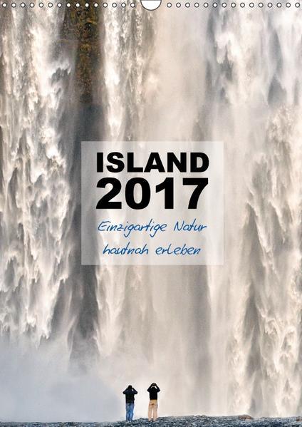 Island 2017 - Einzigartige Natur hautnah erleben (Wandkalender 2017 DIN A3 hoch) - Coverbild
