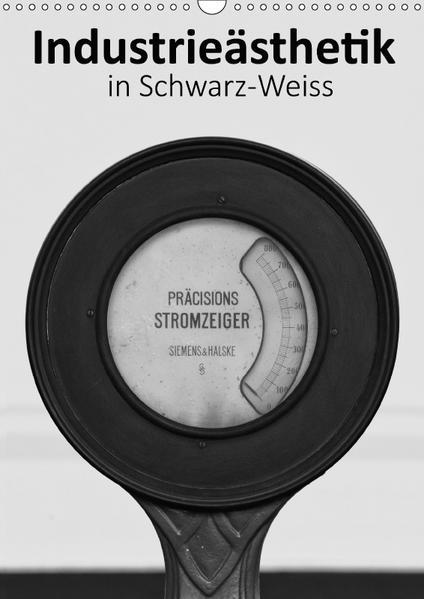 Industrieästhetik in Schwarz-Weiss (Wandkalender 2017 DIN A3 hoch) - Coverbild