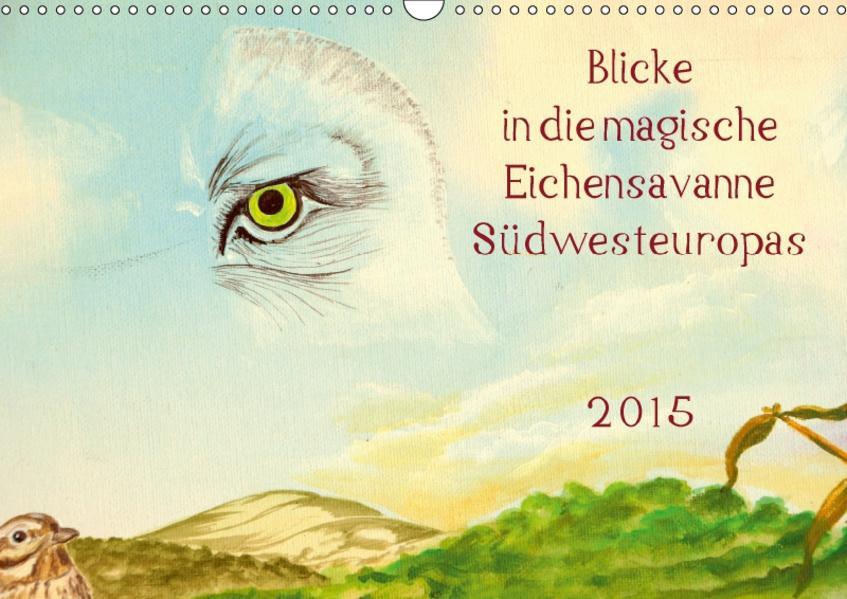 Blicke in die magische Eichensavanne  Südwesteuropas - 2017 (Wandkalender 2017 DIN A3 quer) - Coverbild