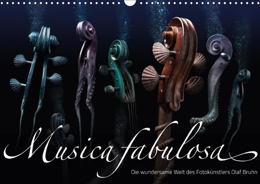 Musica fabulosa – Die wundersame Welt des Fotokünstlers Olaf Bruhn (Wandkalender 2017 DIN A3 quer) - Coverbild
