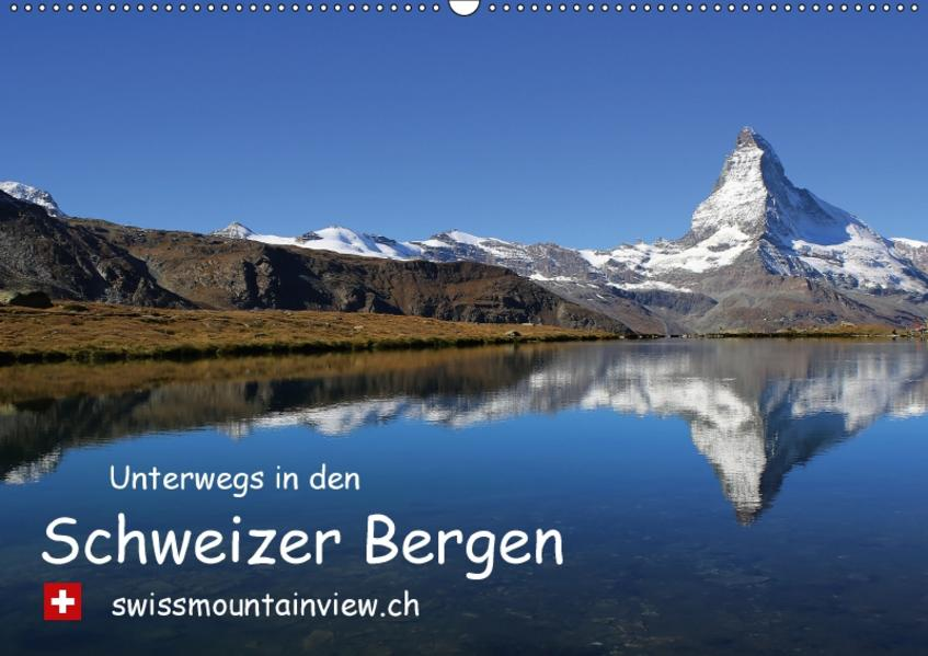 Unterwegs in den Schweizer Bergen - swissmountainview.chCH-Version  (Wandkalender 2017 DIN A2 quer) - Coverbild