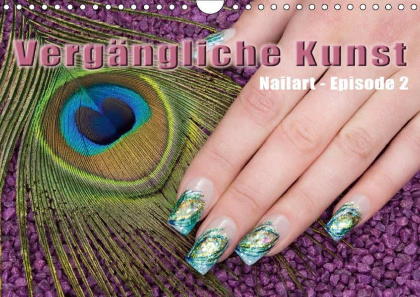 Vergängliche Kunst - Nailart Episode 2 (Wandkalender 2017 DIN A4 quer) - Coverbild