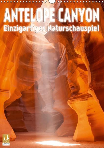Antelope Canyon – Einzigartiges Naturschauspiel (Wandkalender 2017 DIN A3 hoch) - Coverbild