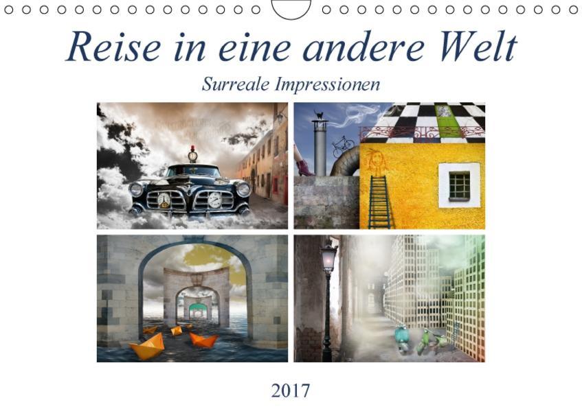 Reise in eine andere Welt – Surreale Impressionen (Wandkalender 2017 DIN A4 quer) - Coverbild