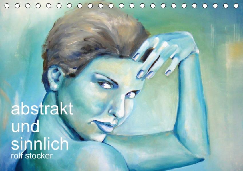 abstrakt und sinnlich (Tischkalender 2017 DIN A5 quer) - Coverbild