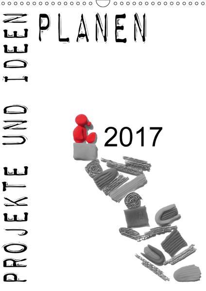 Projekte und Ideen planen (Wandkalender 2017 DIN A3 hoch) - Coverbild