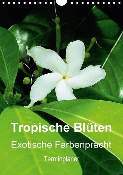Tropische Blüten - Exotische Farbenpracht / Planer (Wandkalender 2017 DIN A4 hoch) - Coverbild