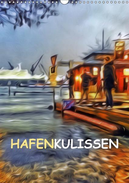 Hafenkulissen (Wandkalender 2017 DIN A3 hoch) - Coverbild