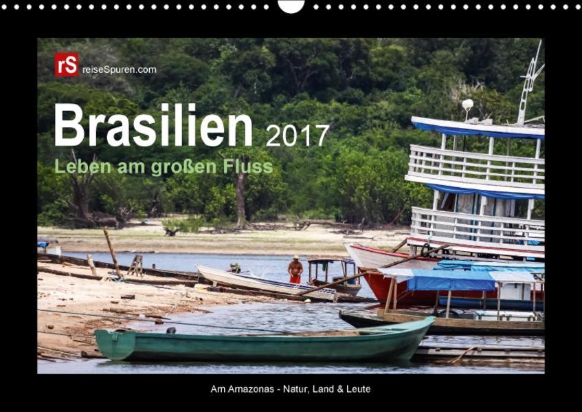 Brasilien 2017  Leben am großen Fluss (Wandkalender 2017 DIN A3 quer) - Coverbild