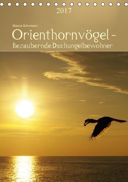 Orienthornvögel - Bezaubernde DschungelbewohnerCH-Version  (Tischkalender 2017 DIN A5 hoch) - Coverbild