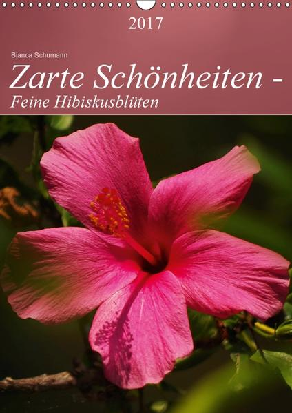 Zarte Schönheiten - Feine HibiskusblütenAT-Version  (Wandkalender 2017 DIN A3 hoch) - Coverbild