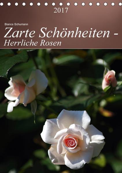 Zarte Schönheiten - Herrliche RosenCH-Version  (Tischkalender 2017 DIN A5 hoch) - Coverbild