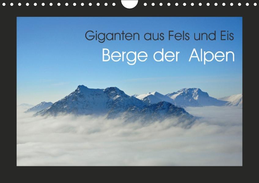 Berge der Alpen - Giganten aus Fels und Eis (Wandkalender 2017 DIN A4 quer) - Coverbild