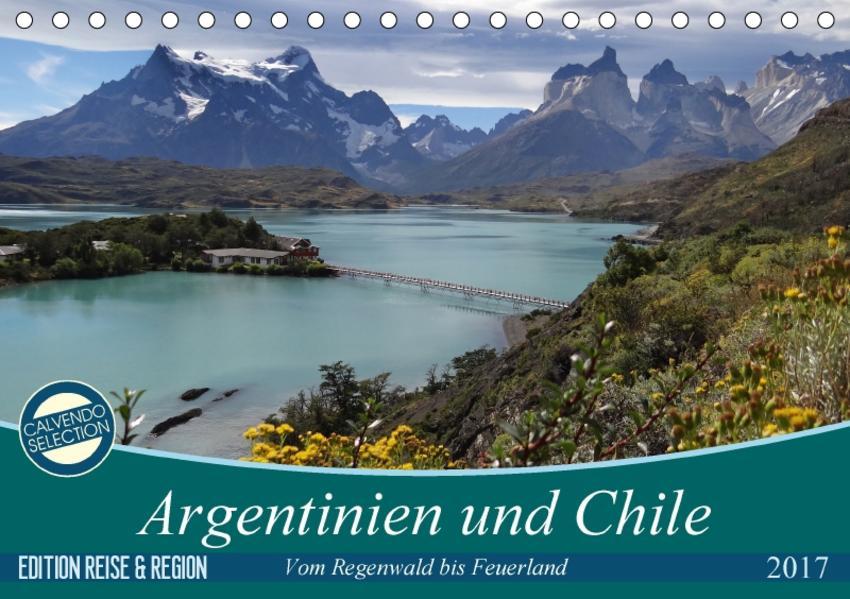 Argentinien und Chile - vom Regenwald bis FeuerlandAT-Version  (Tischkalender 2017 DIN A5 quer) - Coverbild