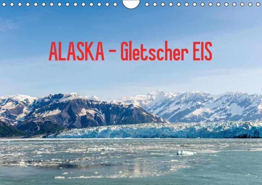 ALASKA Gletscher EIS (Wandkalender 2017 DIN A4 quer) - Coverbild