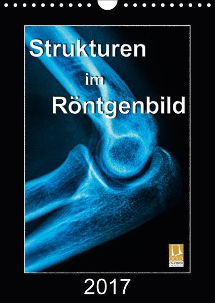 Strukturen im Röntgenbild (Wandkalender 2017 DIN A4 hoch) - Coverbild