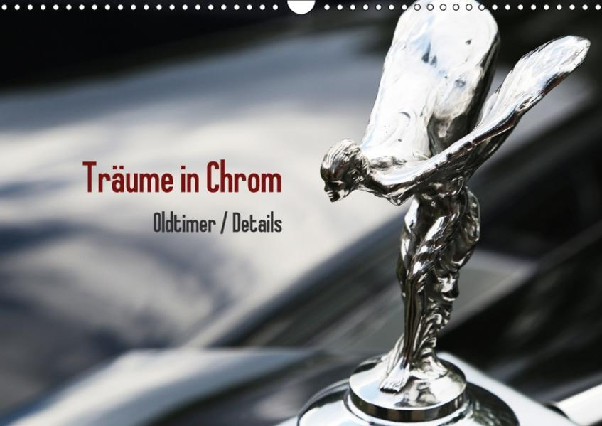 Träume in Chrom - Oldtimer Details (Wandkalender 2017 DIN A3 quer) - Coverbild