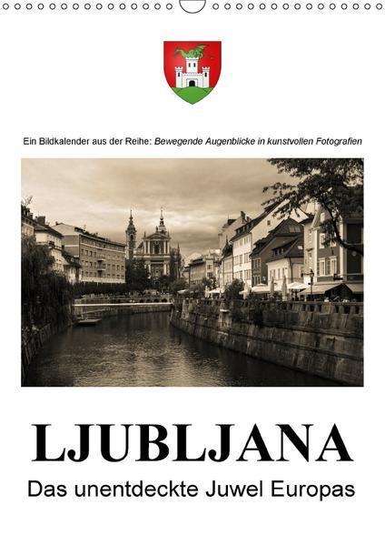 Ljubljana - Das unentdeckte Juwel EuropasAT-Version  (Wandkalender 2017 DIN A3 hoch) - Coverbild