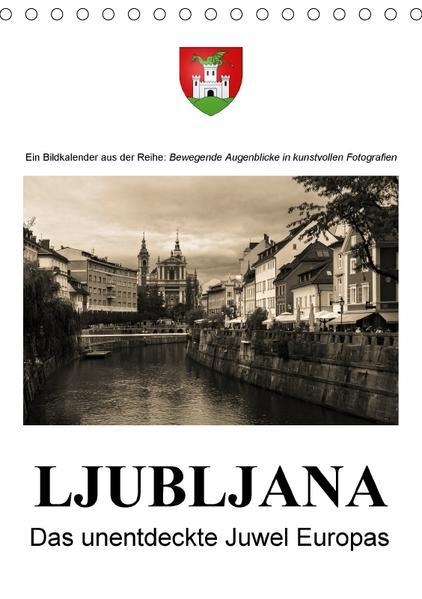 Ljubljana - Das unentdeckte Juwel EuropasAT-Version  (Tischkalender 2017 DIN A5 hoch) - Coverbild