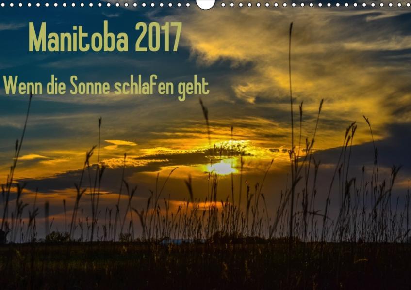 Manitoba 2017 Wenn die Sonne schlafen geht (Wandkalender 2017 DIN A3 quer) - Coverbild