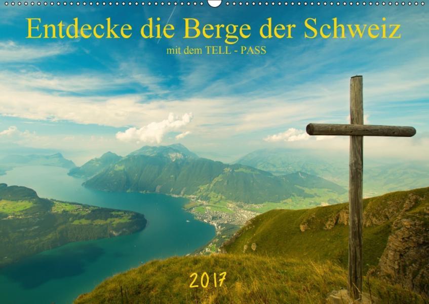 Entdecke die Berge der Schweiz mit dem TELL-PASSCH-Version  (Wandkalender 2017 DIN A2 quer) - Coverbild