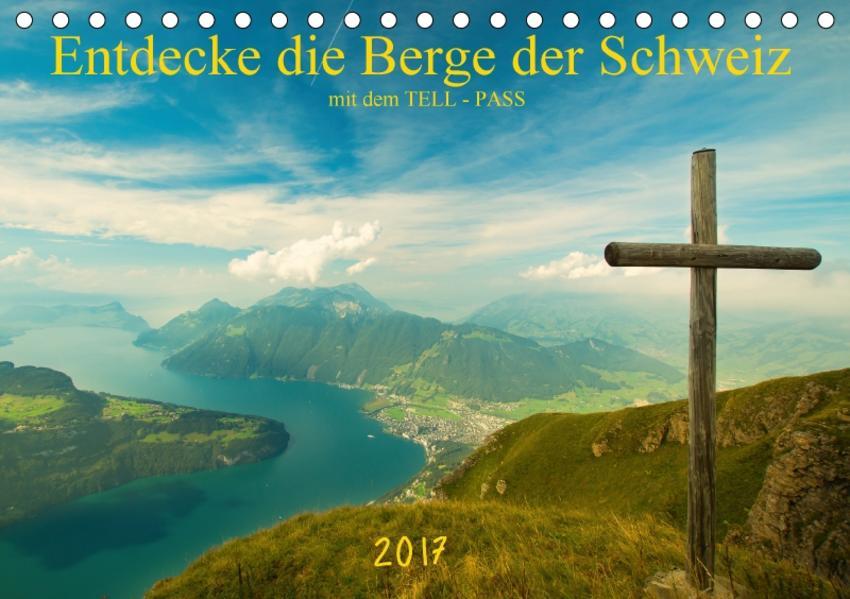 Entdecke die Berge der Schweiz mit dem TELL-PASSCH-Version  (Tischkalender 2017 DIN A5 quer) - Coverbild