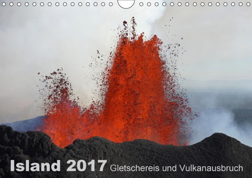 Island 2017 Gletschereis und Vulkanausbruch (Wandkalender 2017 DIN A4 quer) - Coverbild