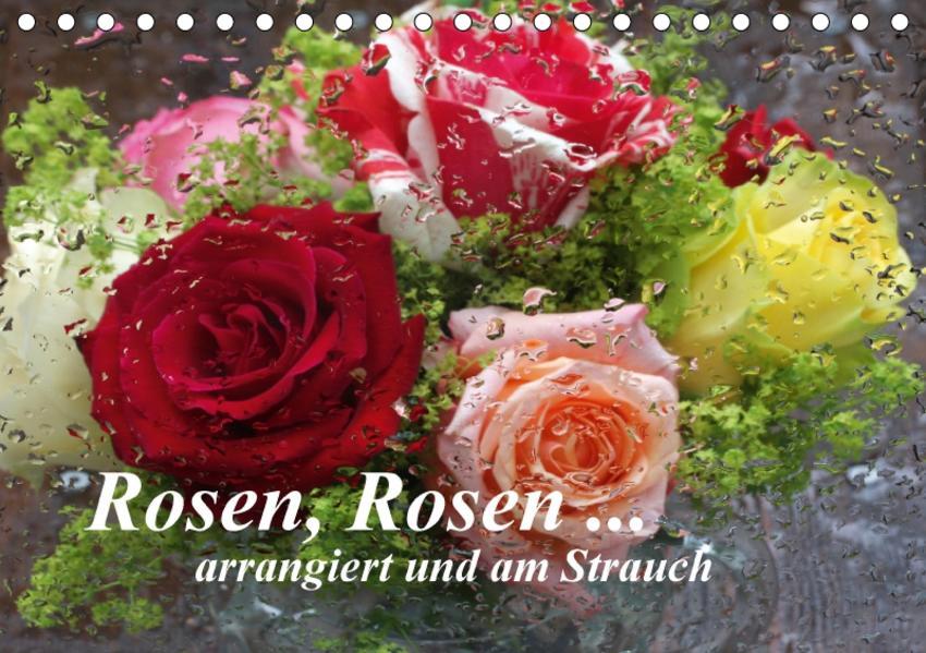 Rosen, Rosen ... arrangiert und am Strauch (Tischkalender 2017 DIN A5 quer) - Coverbild