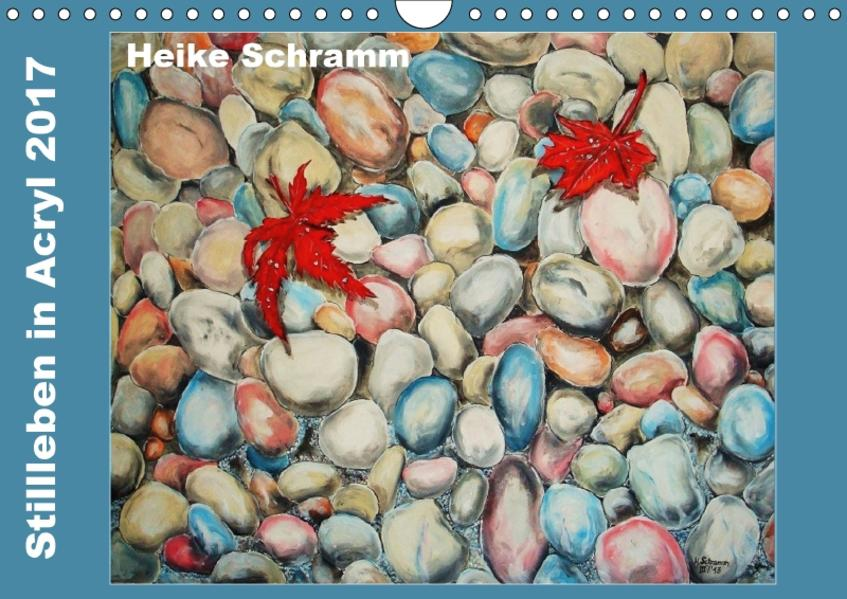 Stillleben in Acryl 2017 Heike Schramm (Wandkalender 2017 DIN A4 quer) - Coverbild