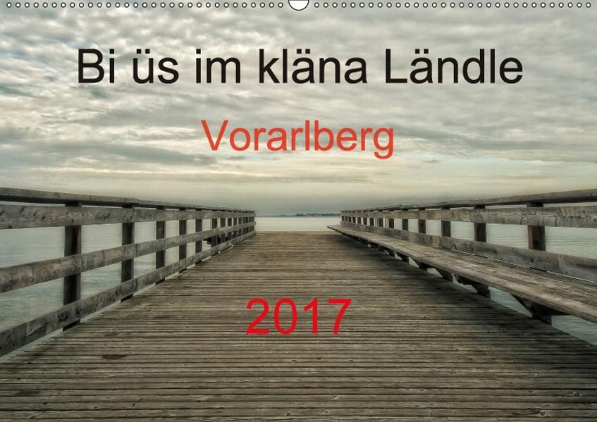 Bi üs im kläna Ländle - Vorarlberg 2017AT-Version  (Wandkalender 2017 DIN A2 quer) - Coverbild