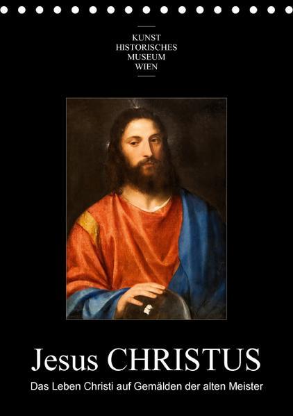 Jesus Christus - Das Leben Christi auf Gemälden der alten MeisterAT-Version  (Tischkalender 2017 DIN A5 hoch) - Coverbild